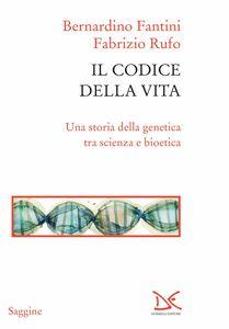 Il codice della vita Una storia della genetica tra scienza e bioetica