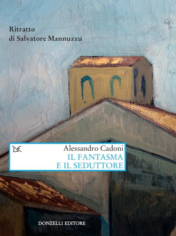 Il fantasma e il seduttore Ritratto di Salvatore Mannuzzu