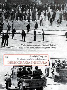 Democrazia insicura Violenze, repressioni e Stato di diritto nella storia della Repubblica (1945-1995)