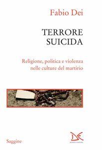 Terrore suicida Religione, politica e violenza nel culture del martirio