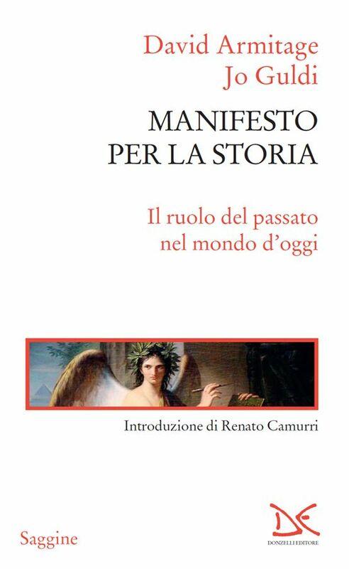 Manifesto per la storia Il ruolo del passato nel mondo d'oggi