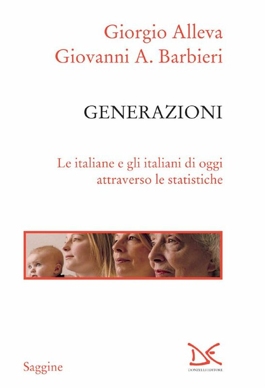 Generazioni Le italiane e gli italiani di oggi attraverso le statistiche