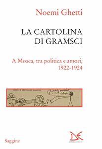 La cartolina di Gramsci A Mosca, tra politica e amori, 1922-1924