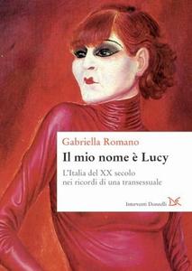 Il mio nome è Lucy L'Italia del XX secolo nei ricordi di una transessuale