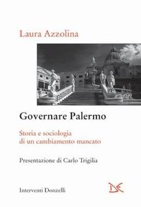 Governare Palermo Storia e sociologia di un cambiamento mancato