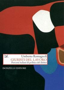 Giuristi del lavoro Percorsi italiani di politica del diritto