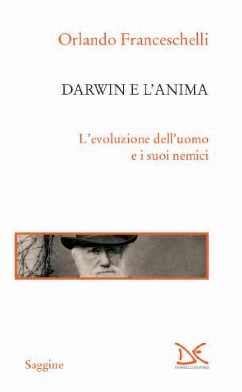 Darwin e l'anima L'evoluzione dell'uomo e i suoi nemici