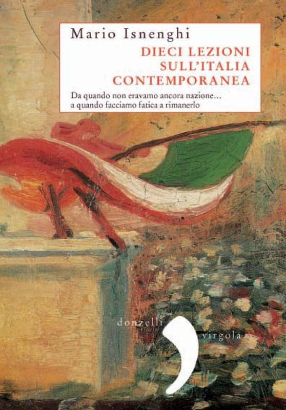 Dieci lezioni sull'Italia contemporanea Da quando non eravamo ancora nazione...a quando facciamo fatica a rimanerlo