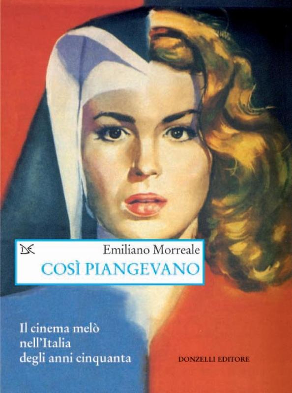 Così piangevano Il cinema melò nell'Italia degli anni cinquanta