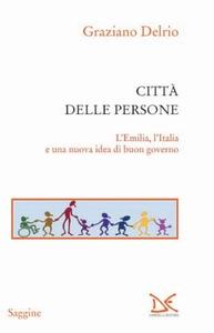 Città delle persone L' Emilia, l' Italia e una nuova idea di buon governo