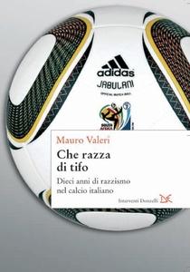 Che razza di tifo Dieci anni di razzismo nel calcio italiano