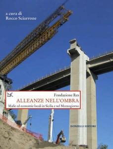 Alleanze nell'ombra Mafie ed economie locali in Sicilia e nel Mezzogiorno