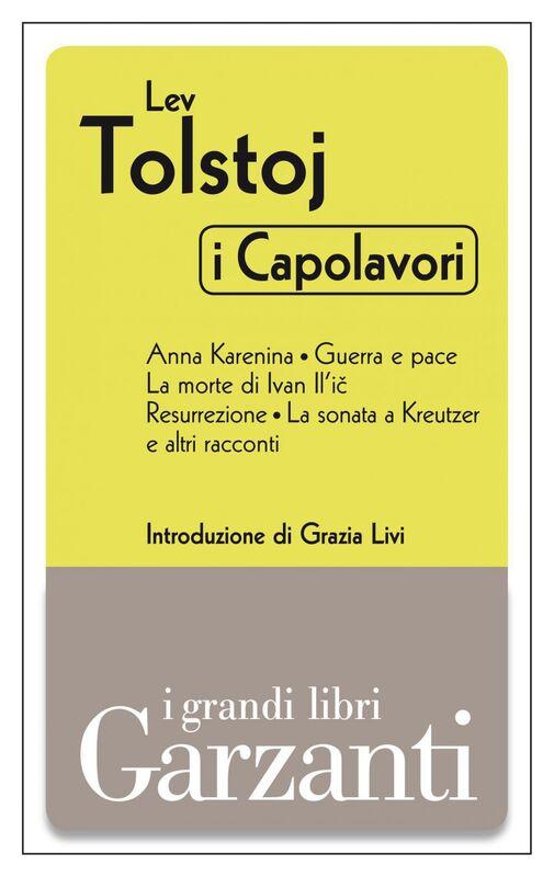 I capolavori (Anna Karenina - Guerra e pace - La morte di Ivan Il'ič- Resurrezione - La sonata a Kreutzer e altri racconti)