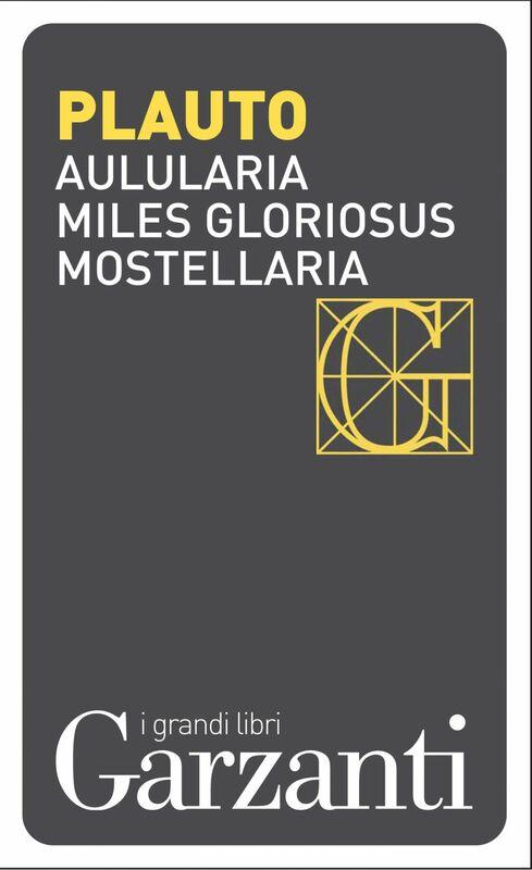 Aulularia – Miles gloriosus – Mostellaria