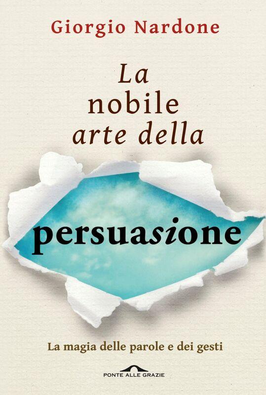 La nobile arte della persuasione La magia delle parole e dei gesti