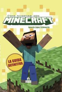 Come divertirsi con Minecraft La guida definitiva