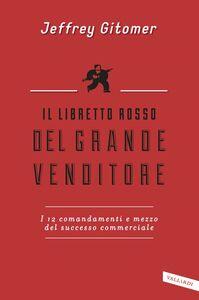 Il libretto rosso del grande venditore I 12 comandamenti e mezzo del successo commerciale