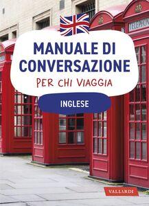 Inglese. Manuale di conversazione per chi viaggia 4500 vocaboli, 3000 frasi