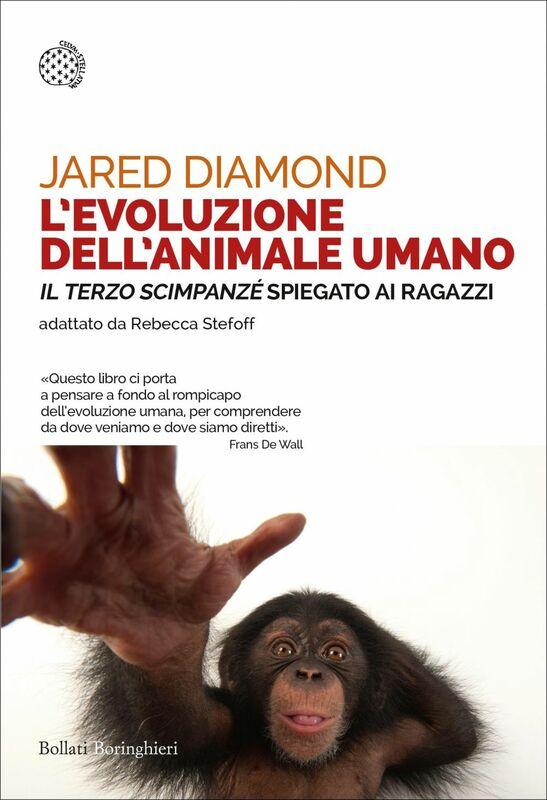 L'evoluzione dell'animale umano «Il terzo scimpanzé» spiegato ai ragazzi. Testo originale di Jared Diamond adattato da Rebecca Stefoff