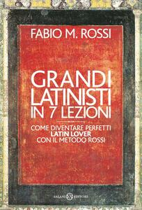 Grandi latinisti in 7 lezioni Come diventare perfetti latin lover con il metodo Rossi