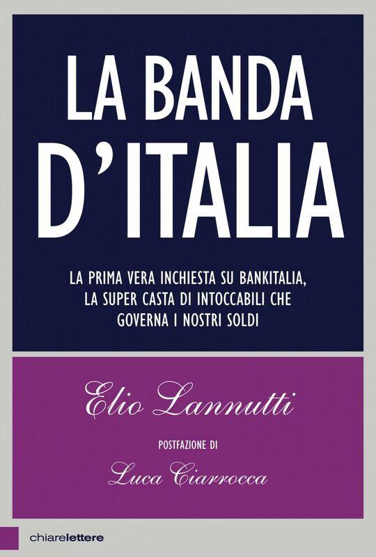 La banda d'Italia La prima vera inchiesta su Bankitalia, la super casta di intoccabili che governa i nostri soldi
