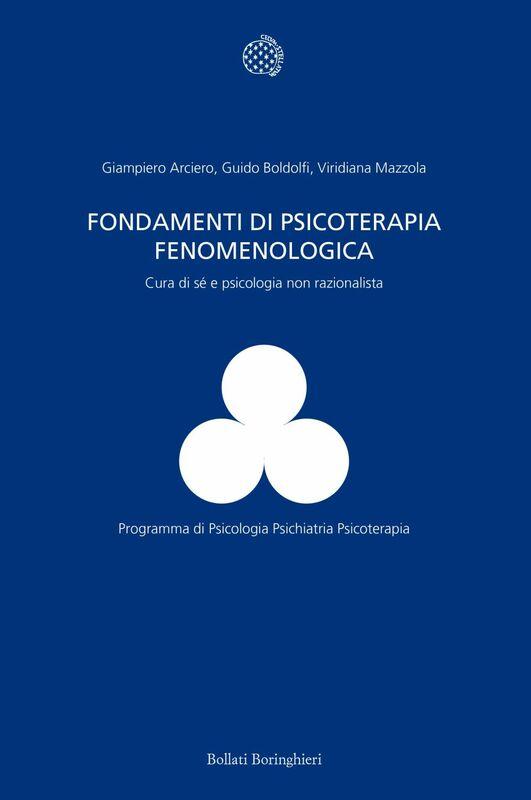 Fondamenti di psicoterapia fenomenologica Cura di sé e psicologia non razionalista