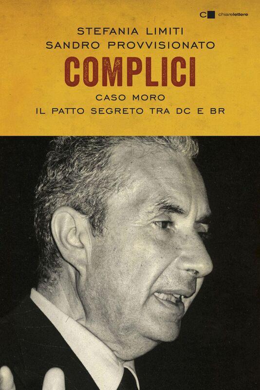 Complici Caso Moro. Il patto segreto tra Dc e Br