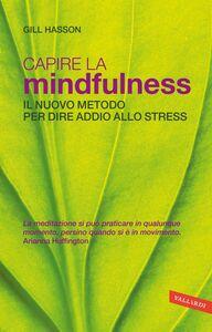 Capire la Mindfulness Il nuovo metodo per dire addio allo stress