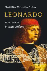 Leonardo Il genio che inventò Milano