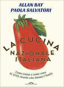 La cucina nazionale italiana Come erano e come sono le 1135 ricette che fanno l'Italia