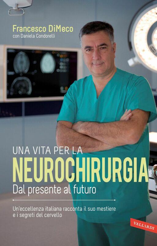 Una vita per la neurochirurgia Tra presente e futuro. Un'eccellenza italiana racconta il suo mestiere e i segreti del cervello