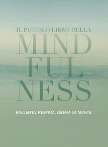 Il piccolo libro della Mindfulness Rallenta, respira, libera la mente