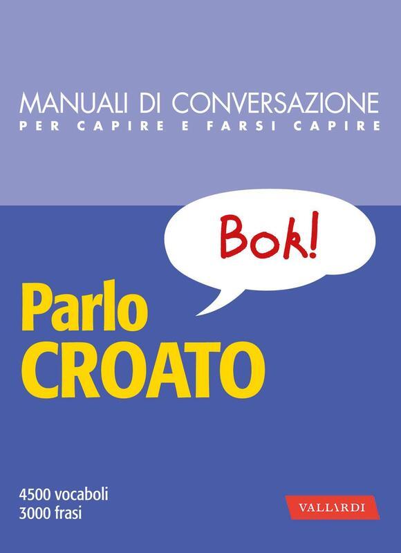 Parlo croato 4500 vocaboli, 3000 frasi