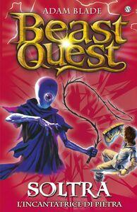 Soltra. L'incantatrice di pietra Beast Quest [vol. 9]