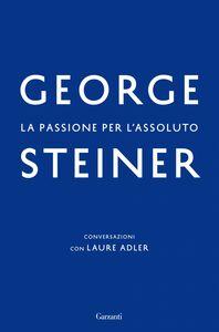 La passione per l'assoluto Conversazioni con Laure Adler