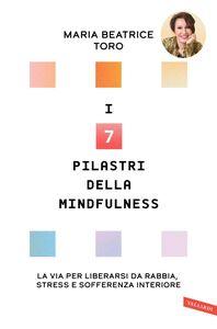 I 7 pilastri della Mindfulness La via per liberarsi da rabbia, stress e sofferenza interiore