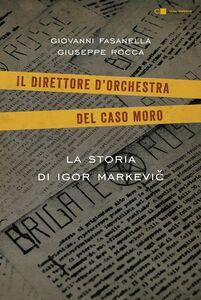 Il direttore d'orchestra del caso Moro La storia di Igor Markevic