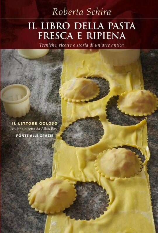 La pasta fresca e ripiena Tecniche, ricette e storia di un'arte antica