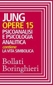 Opere vol. 15 Psicoanalisi e psicologia analitica