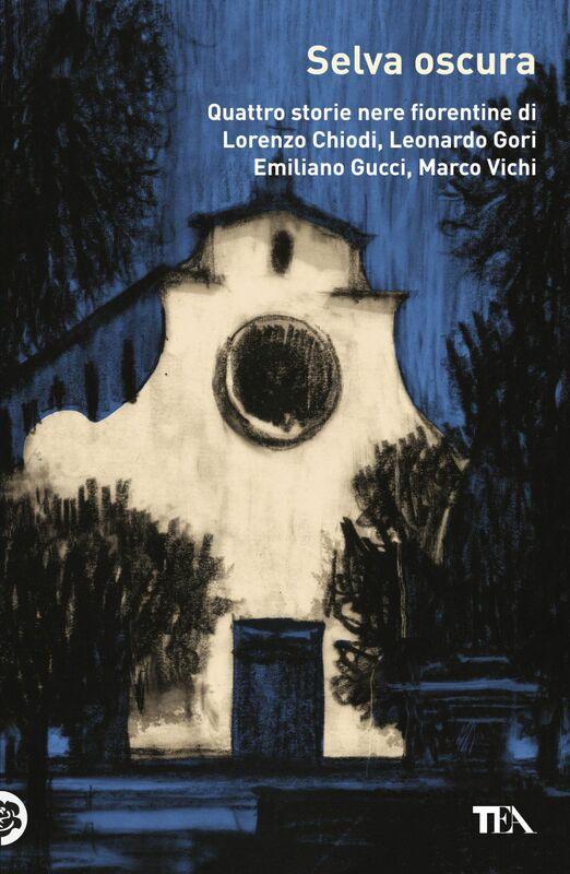 Selva oscura Quattro storie nere fiorentine di Lorenzo Chiodi,Leonardo Gori,  Emiliano Gucci, Marco Vichi