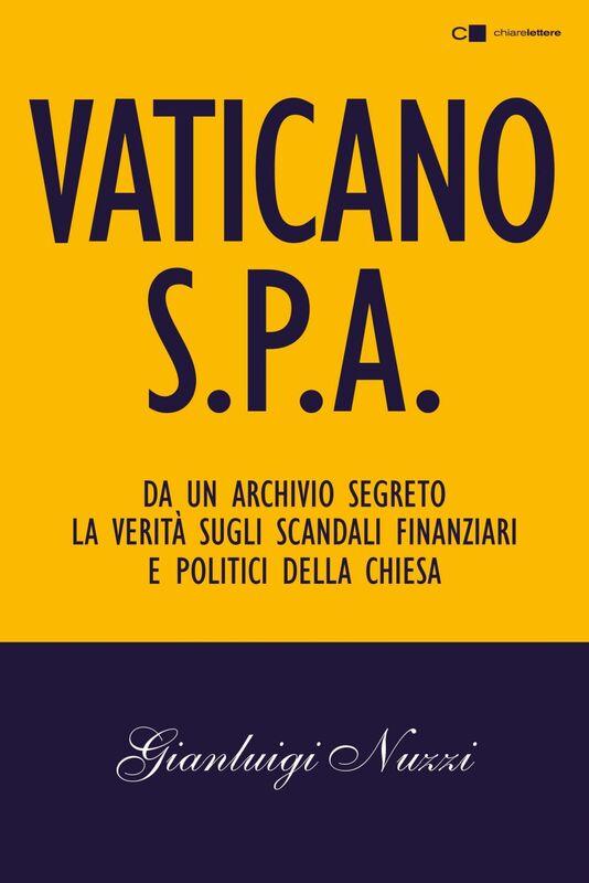 Vaticano Spa Da un archivio segreto la verità sugli scandali finanziari e politici della Chiesa