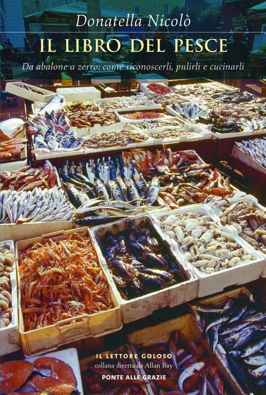 Il libro del pesce Da abalone a zerro: come riconoscerli, pulirli e cucinarli