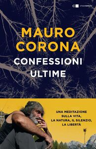 Confessioni ultime Una meditazione sulla vita, la natura, il silenzio, la libertà