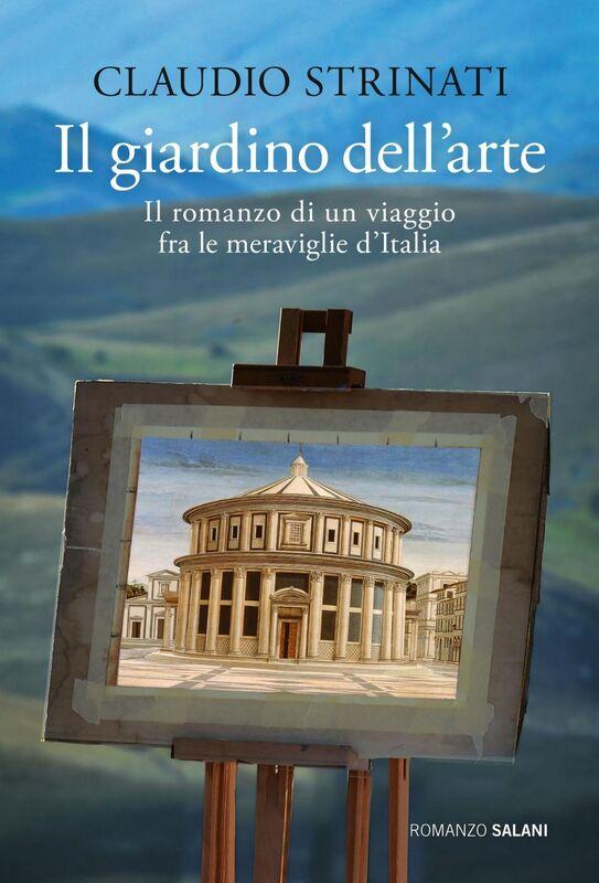 Il giardino dell'arte Il romanzo di un viaggio fra le meraviglie d'Italia