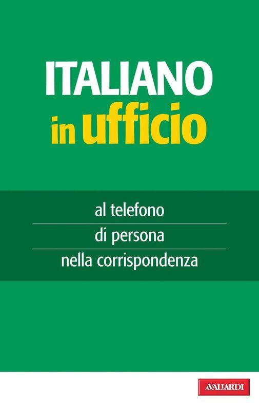 Italiano in ufficio al telefono, di persona, nella corrispondenza