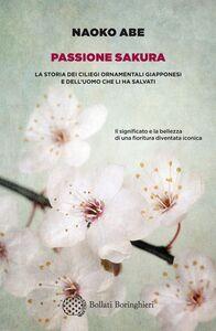 Passione sakura La storia dei ciliegi ornamentali giapponesi e dell'uomo che li ha salvati
