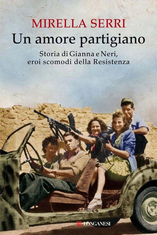 Un amore partigiano Storia di Gianna e Neri, eroi scomodi della Resistenza