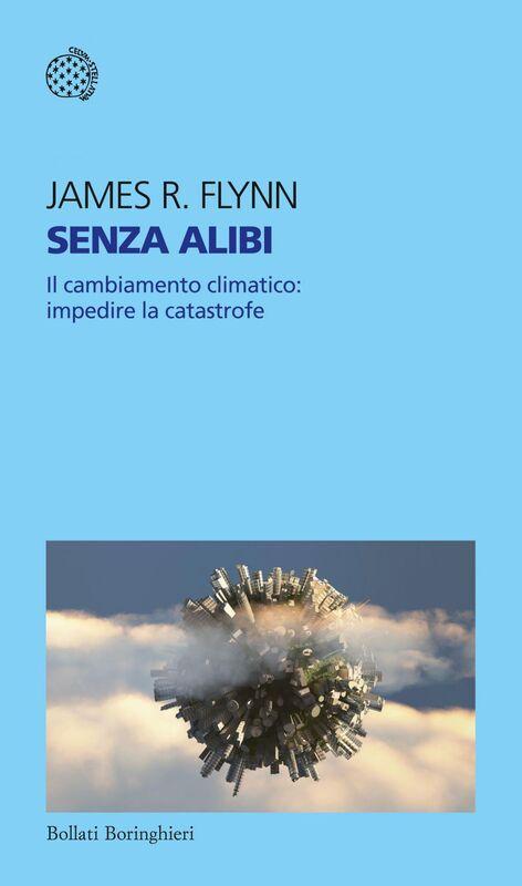 Senza alibi Il cambiamento climatico: impedire la catastrofe