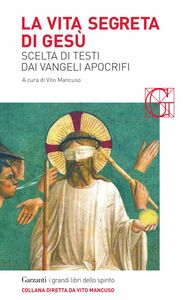 La vita segreta di Gesù Scelta di testi dai Vangeli apocrifi