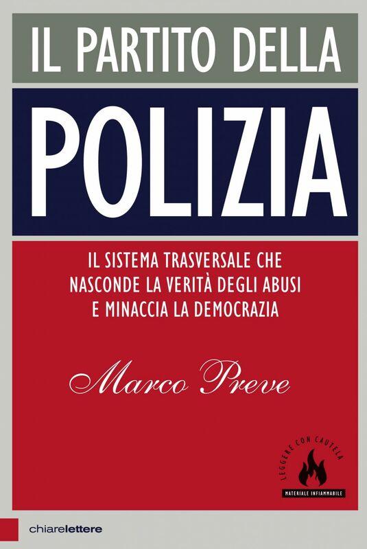 Il partito della polizia Il sistema trasversale che nasconde la verità degli abusi e minaccia la democrazia